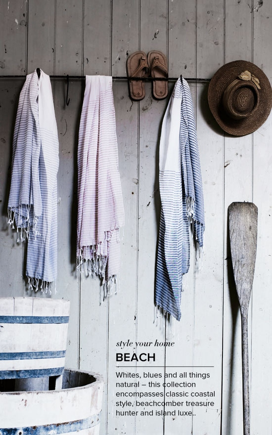 Beach: Whites, blues and all things natural this collection encompasses coastal style and beachcomber treasures.
