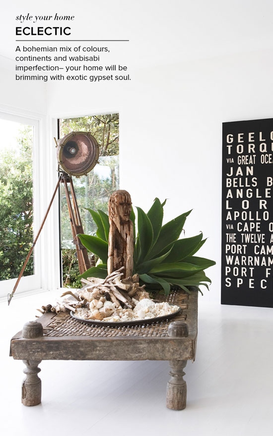 Eclectic: A bohemian mix of colours, contenients and a dash of wabisabi - your home will be brimming with gypset soul.